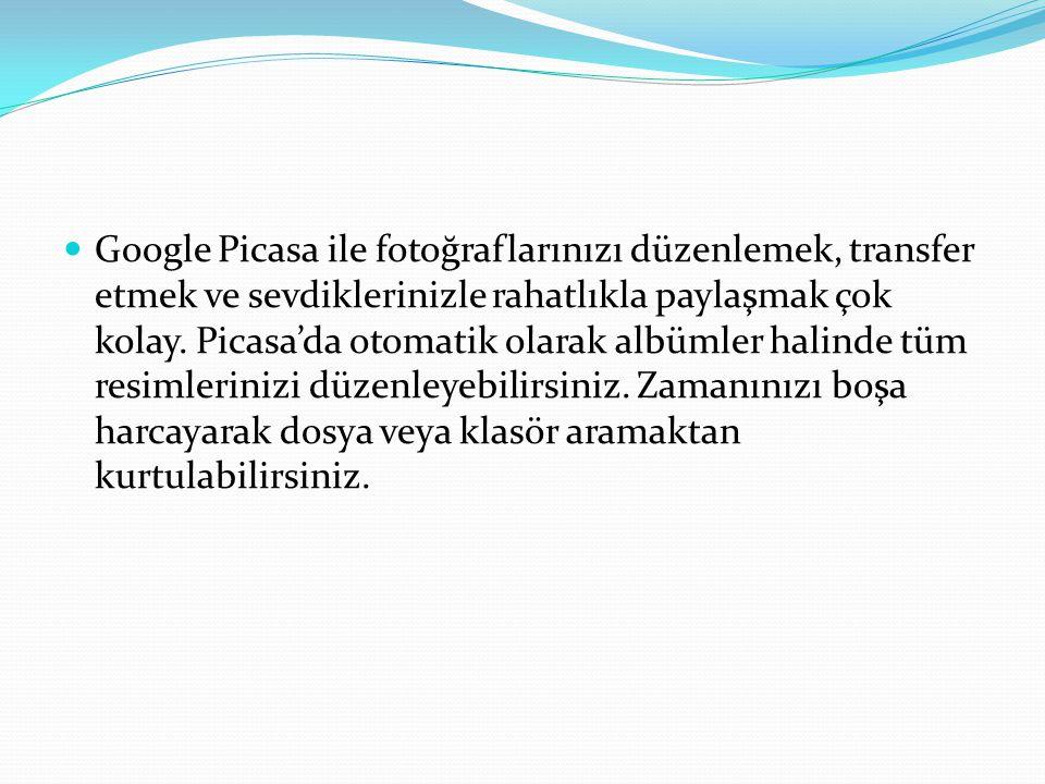 Google Picasa ile fotoğraflarınızı düzenlemek, transfer etmek ve sevdiklerinizle rahatlıkla paylaşmak çok kolay. Picasa'da otomatik olarak albümler ha