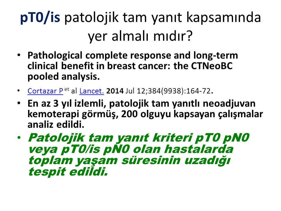 pT0/is patolojik tam yanıt kapsamında yer almalı mıdır? Pathological complete response and long-term clinical benefit in breast cancer: the CTNeoBC po