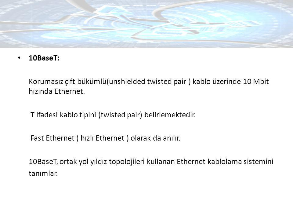 10BaseT: Korumasız çift bükümlü(unshielded twisted pair ) kablo üzerinde 10 Mbit hızında Ethernet. T ifadesi kablo tipini (twisted pair) belirlemekted