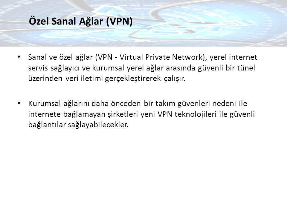 Sanal ve özel ağlar (VPN - Virtual Private Network), yerel internet servis sağlayıcı ve kurumsal yerel ağlar arasında güvenli bir tünel üzerinden veri
