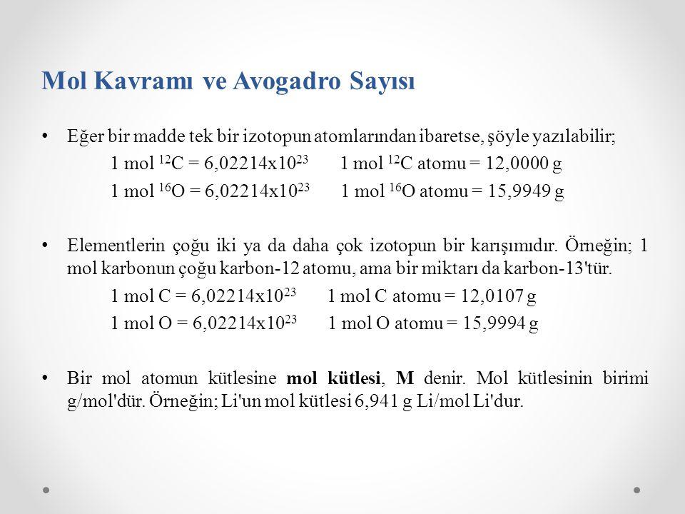 Mol Kavramı ve Avogadro Sayısı Eğer bir madde tek bir izotopun atomlarından ibaretse, şöyle yazılabilir; 1 mol 12 C = 6,02214x10 23 1 mol 12 C atomu =