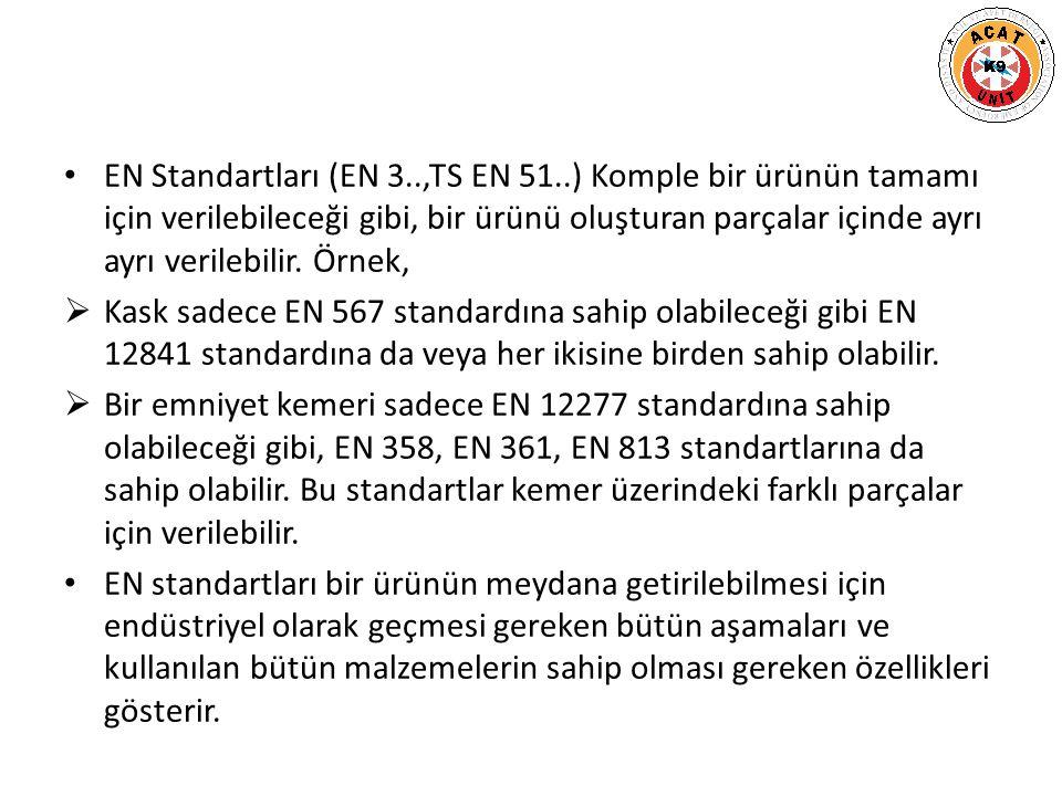 EN Standartları (EN 3..,TS EN 51..) Komple bir ürünün tamamı için verilebileceği gibi, bir ürünü oluşturan parçalar içinde ayrı ayrı verilebilir.