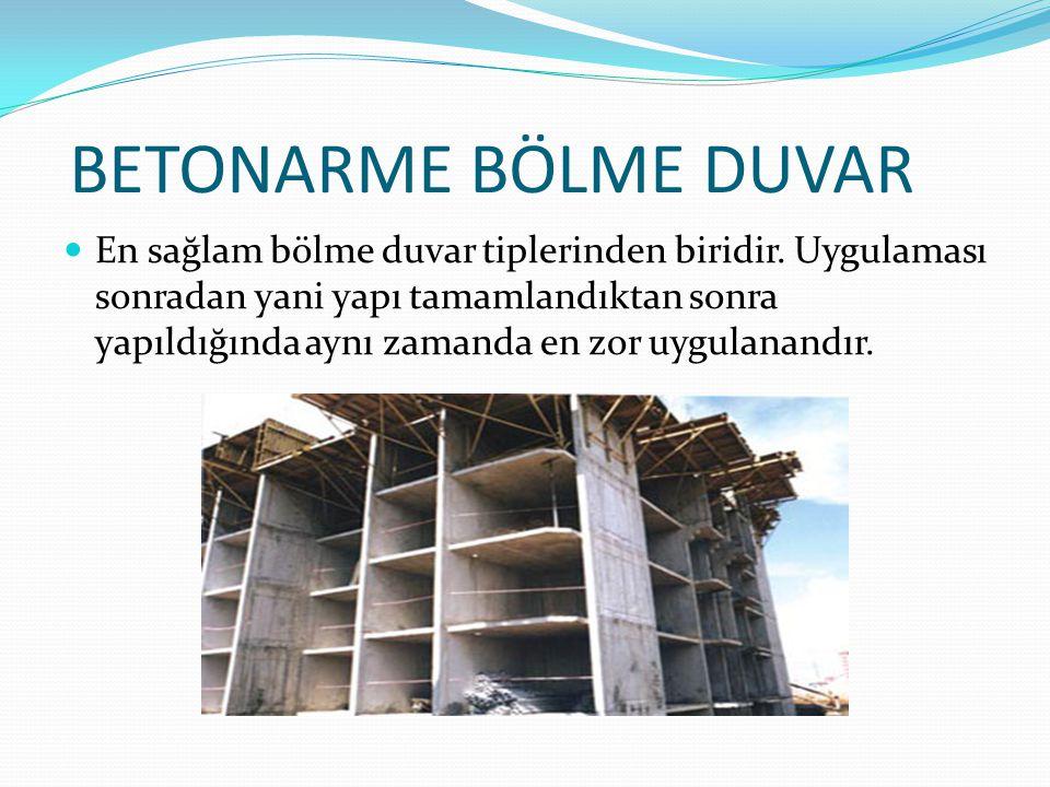 BETONARME BÖLME DUVAR En sağlam bölme duvar tiplerinden biridir. Uygulaması sonradan yani yapı tamamlandıktan sonra yapıldığında aynı zamanda en zor u
