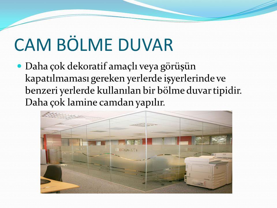 CAM BÖLME DUVAR Daha çok dekoratif amaçlı veya görüşün kapatılmaması gereken yerlerde işyerlerinde ve benzeri yerlerde kullanılan bir bölme duvar tipidir.