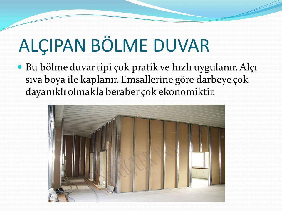 ALÇIPAN BÖLME DUVAR Bu bölme duvar tipi çok pratik ve hızlı uygulanır.