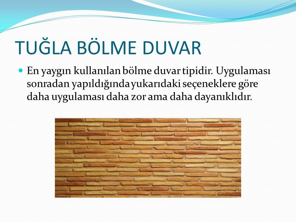 TUĞLA BÖLME DUVAR En yaygın kullanılan bölme duvar tipidir. Uygulaması sonradan yapıldığında yukarıdaki seçeneklere göre daha uygulaması daha zor ama