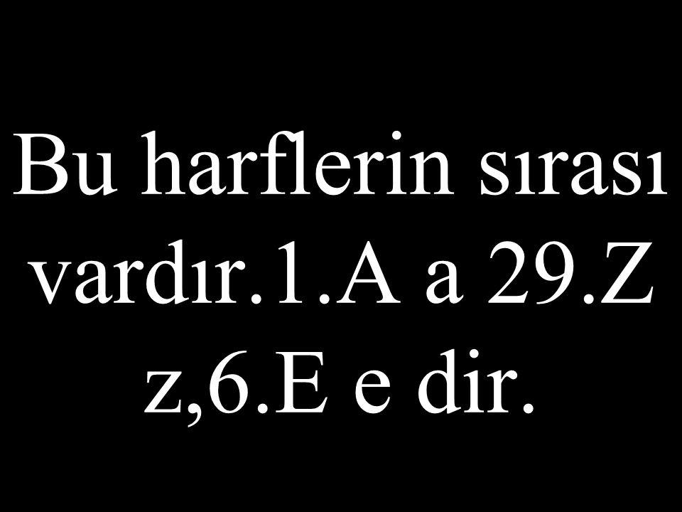 2 Küçüğüne küçük harf,büyüğüne büyük harf denir.