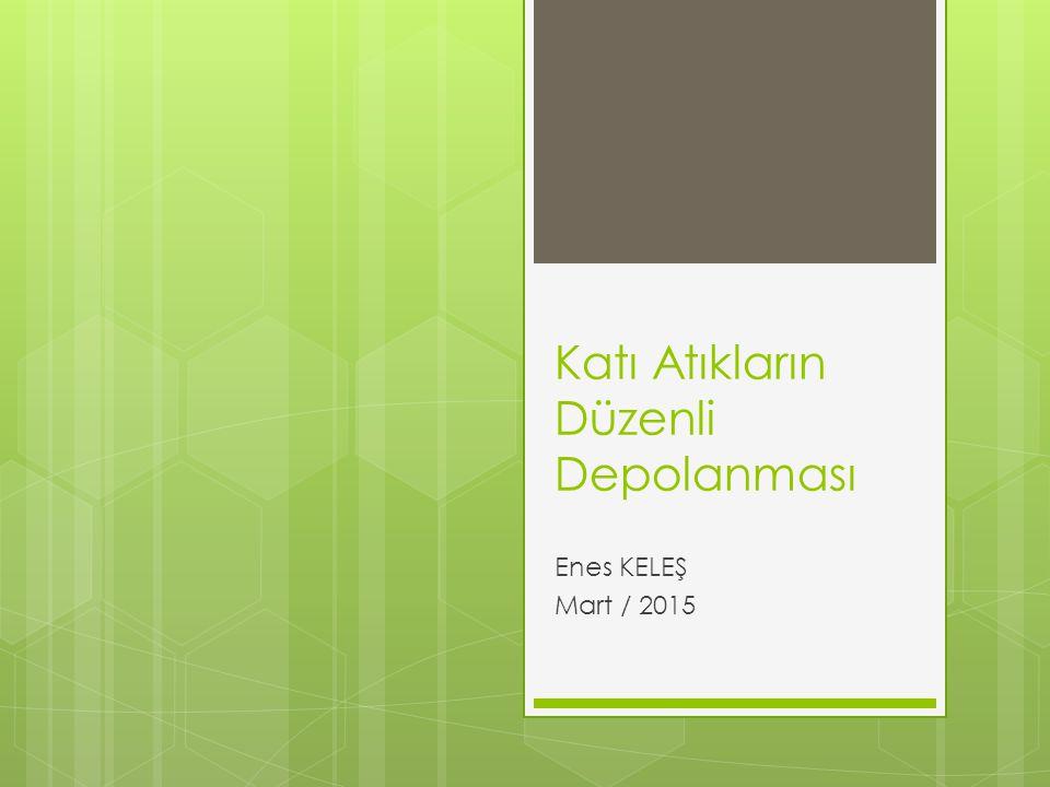 Katı Atıkların Düzenli Depolanması Enes KELEŞ Mart / 2015