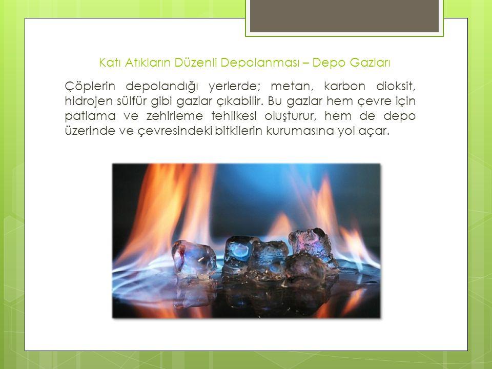 Katı Atıkların Düzenli Depolanması – Depo Gazları Çöplerin depolandığı yerlerde; metan, karbon dioksit, hidrojen sülfür gibi gazlar çıkabilir. Bu gazl