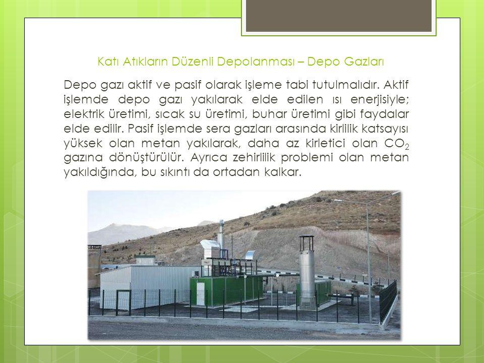 Katı Atıkların Düzenli Depolanması – Depo Gazları Depo gazı aktif ve pasif olarak işleme tabi tutulmalıdır. Aktif işlemde depo gazı yakılarak elde edi