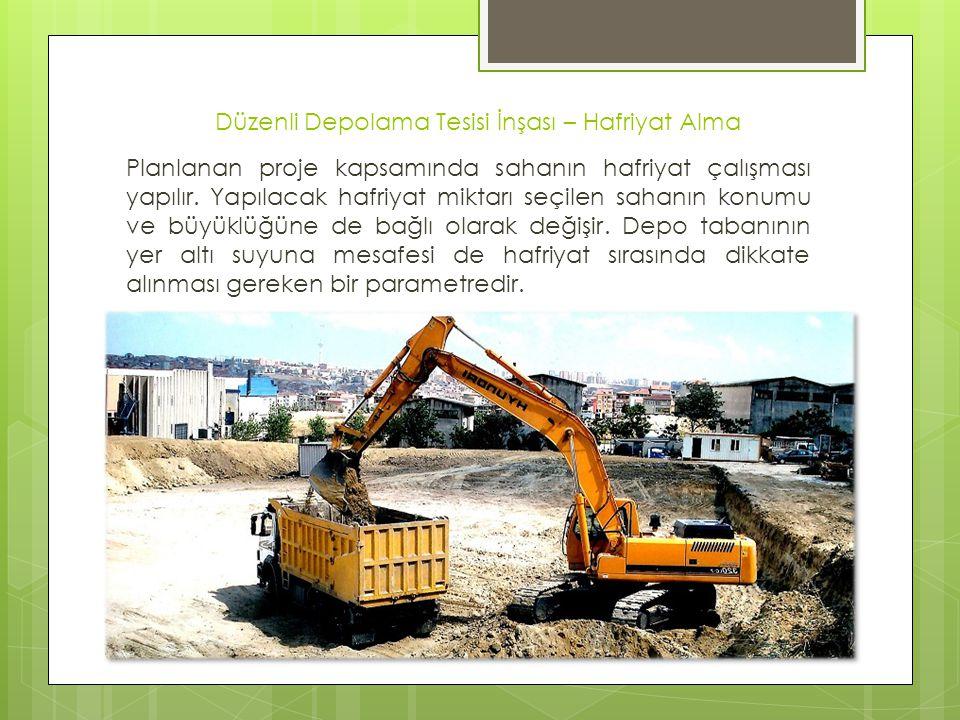 Düzenli Depolama Tesisi İnşası – Hafriyat Alma Planlanan proje kapsamında sahanın hafriyat çalışması yapılır. Yapılacak hafriyat miktarı seçilen sahan