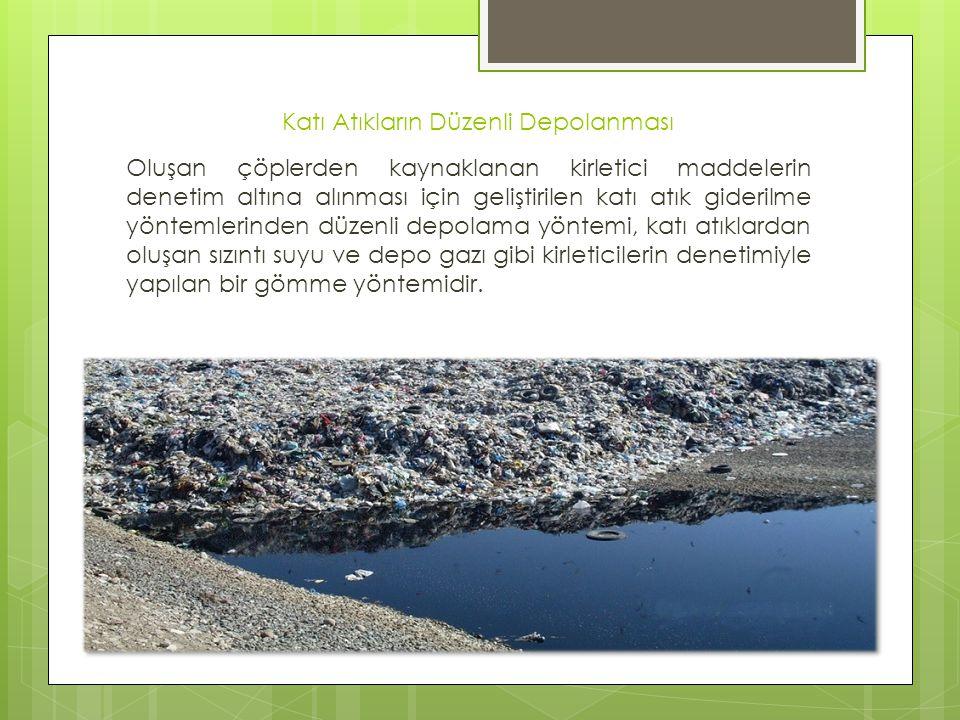 Katı Atıkların Düzenli Depolanması Oluşan çöplerden kaynaklanan kirletici maddelerin denetim altına alınması için geliştirilen katı atık giderilme yön
