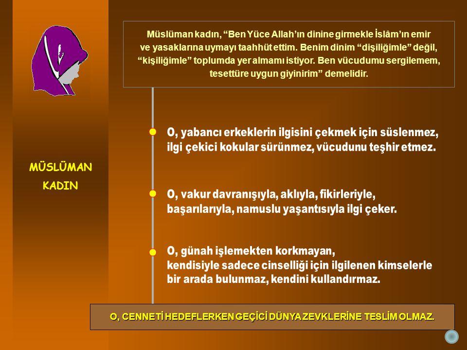 MÜSLÜMAN KADIN Müslüman kadın, Ben Yüce Allah'ın dinine girmekle İslâm'ın emir ve yasaklarına uymayı taahhüt ettim.