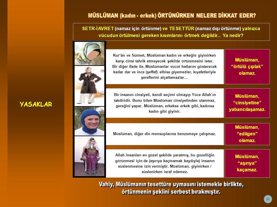 """YASAKLAR Müslüman, """"örtülü çıplak"""" olamaz. Müslüman, """"cinsiyetine"""" yabancılaşamaz. Müslüman, """"edilgen"""" olamaz. Müslüman, """"aşırıya"""" kaçamaz. SETR-İ AVR"""