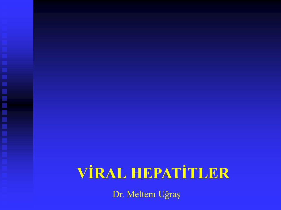 VİRAL HEPATİTLER Dr. Meltem Uğraş