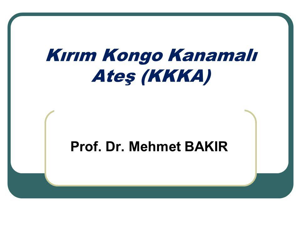 Kırım Kongo Kanamalı Ateş (KKKA) Prof. Dr. Mehmet BAKIR