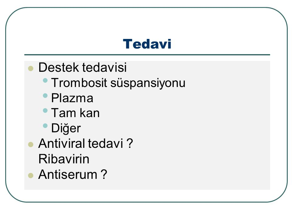 Tedavi Destek tedavisi Trombosit süspansiyonu Plazma Tam kan Diğer Antiviral tedavi .