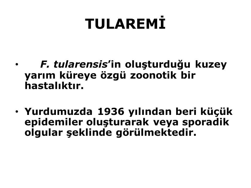 TULAREMİ F. tularensis'in oluşturduğu kuzey yarım küreye özgü zoonotik bir hastalıktır. Yurdumuzda 1936 yılından beri küçük epidemiler oluşturarak vey