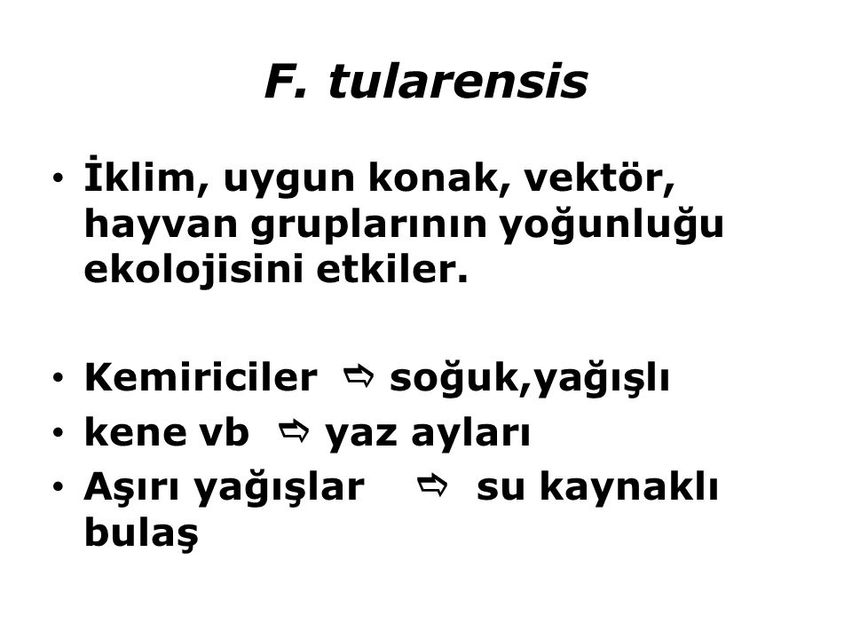 F. tularensis İklim, uygun konak, vektör, hayvan gruplarının yoğunluğu ekolojisini etkiler. Kemiriciler  soğuk,yağışlı kene vb  yaz ayları Aşırı yağ