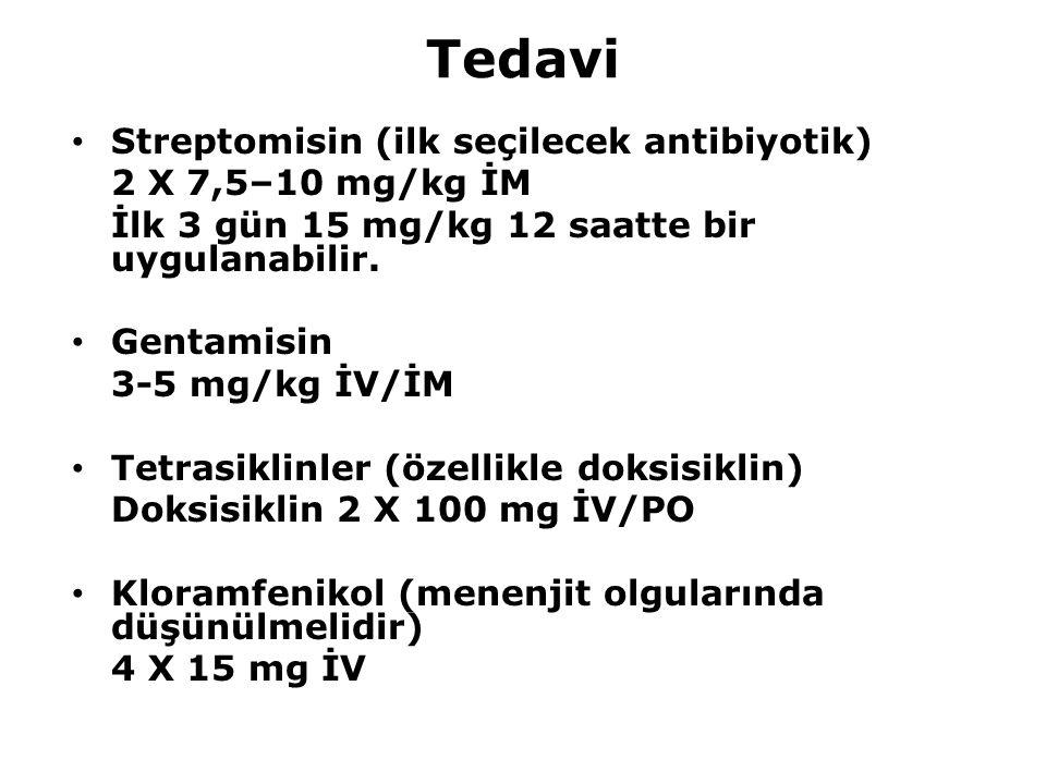 Tedavi Streptomisin (ilk seçilecek antibiyotik) 2 X 7,5–10 mg/kg İM İlk 3 gün 15 mg/kg 12 saatte bir uygulanabilir. Gentamisin 3-5 mg/kg İV/İM Tetrasi