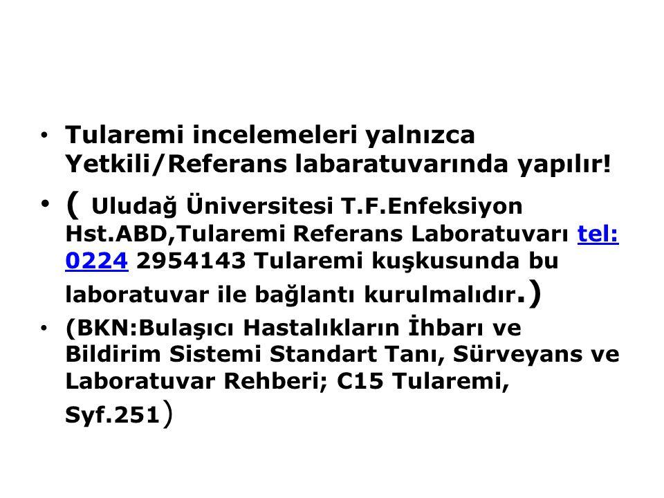 Tularemi incelemeleri yalnızca Yetkili/Referans labaratuvarında yapılır! ( Uludağ Üniversitesi T.F.Enfeksiyon Hst.ABD,Tularemi Referans Laboratuvarı t
