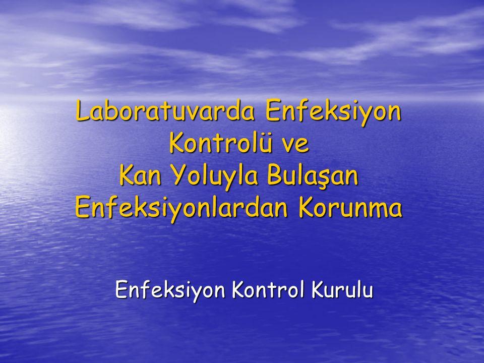 Laboratuvarda Enfeksiyon Kontrolü ve Kan Yoluyla Bulaşan Enfeksiyonlardan Korunma Enfeksiyon Kontrol Kurulu