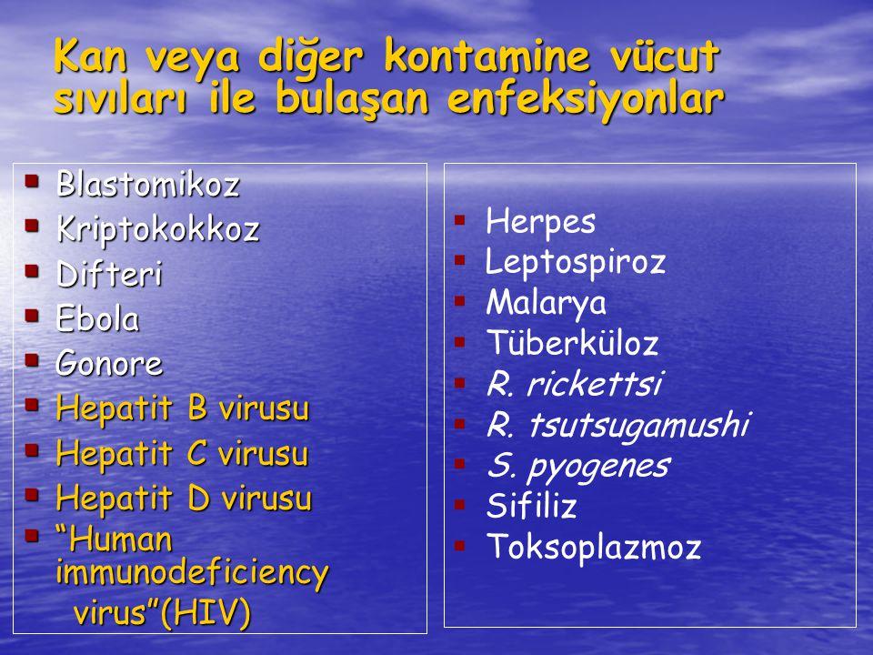 Kan veya diğer kontamine vücut sıvıları ile bulaşan enfeksiyonlar  Blastomikoz  Kriptokokkoz  Difteri  Ebola  Gonore  Hepatit B virusu  Hepatit C virusu  Hepatit D virusu  Human immunodeficiency virus (HIV) virus (HIV)  Herpes  Leptospiroz  Malarya  Tüberküloz  R.