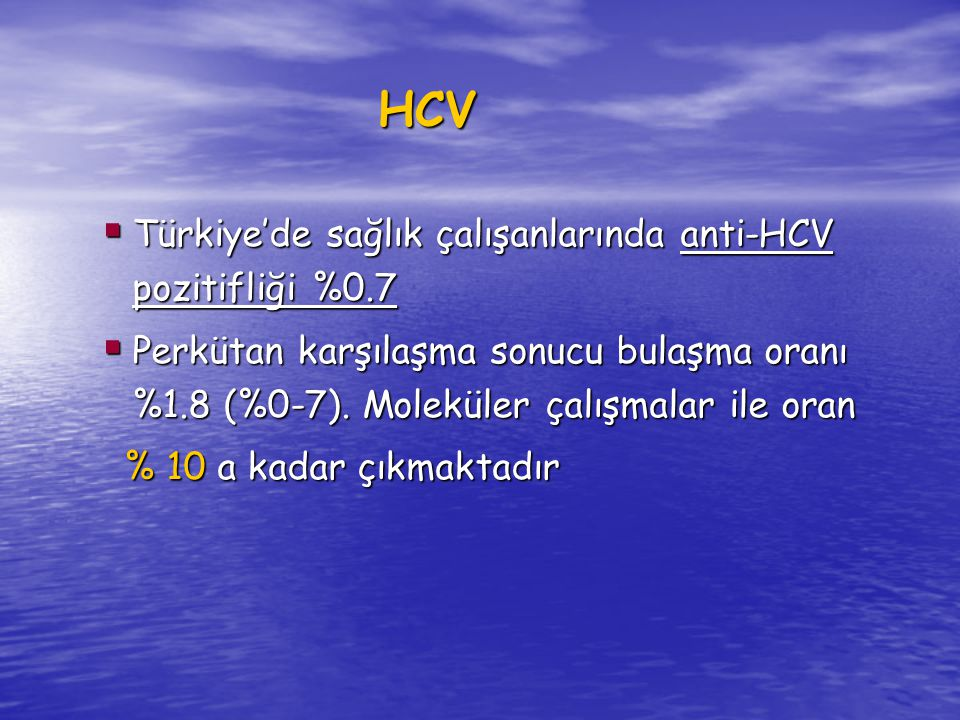  Türkiye'de sağlık çalışanlarında anti-HCV pozitifliği %0.7  Perkütan karşılaşma sonucu bulaşma oranı %1.8 (%0-7). Moleküler çalışmalar ile oran % 1