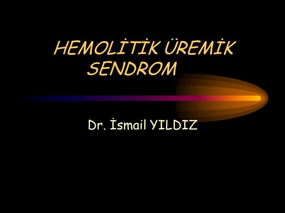 HEMOLİTİK ÜREMİK SENDROM Dr. İsmail YILDIZ