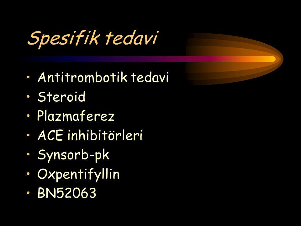 Spesifik tedavi Antitrombotik tedavi Steroid Plazmaferez ACE inhibitörleri Synsorb-pk Oxpentifyllin BN52063