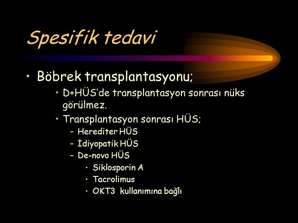 Spesifik tedavi Böbrek transplantasyonu; D+HÜS'de transplantasyon sonrası nüks görülmez. Transplantasyon sonrası HÜS; –Herediter HÜS –İdiyopatik HÜS –