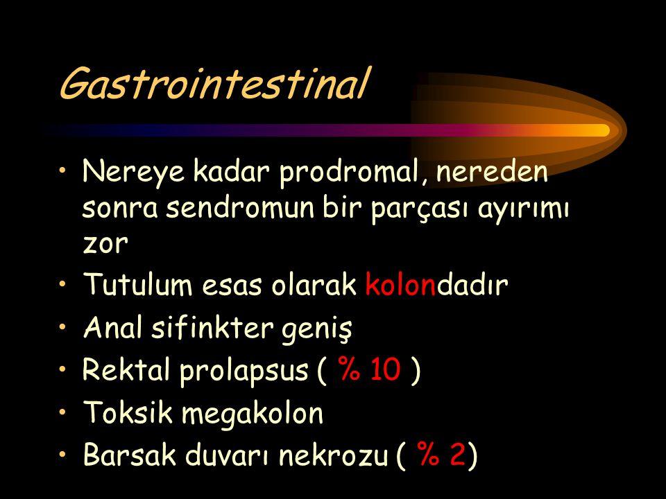 Gastrointestinal Nereye kadar prodromal, nereden sonra sendromun bir parçası ayırımı zor Tutulum esas olarak kolondadır Anal sifinkter geniş Rektal pr