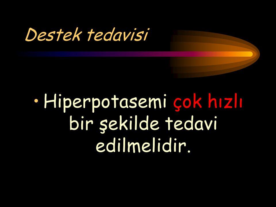 Destek tedavisi Hiperpotasemi çok hızlı bir şekilde tedavi edilmelidir.