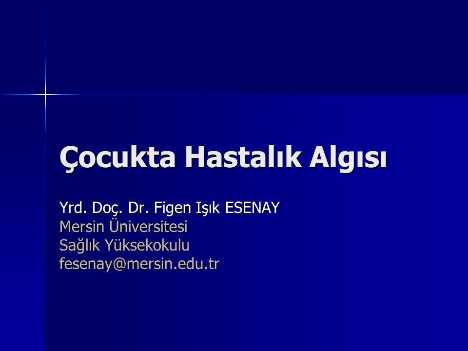 Çocukta Hastalık Algısı Yrd. Doç. Dr. Figen Işık ESENAY Mersin Üniversitesi Sağlık Yüksekokulu fesenay@mersin.edu.tr