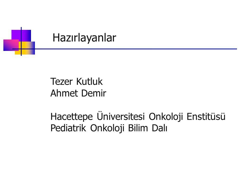 Hazırlayanlar Tezer Kutluk Ahmet Demir Hacettepe Üniversitesi Onkoloji Enstitüsü Pediatrik Onkoloji Bilim Dalı