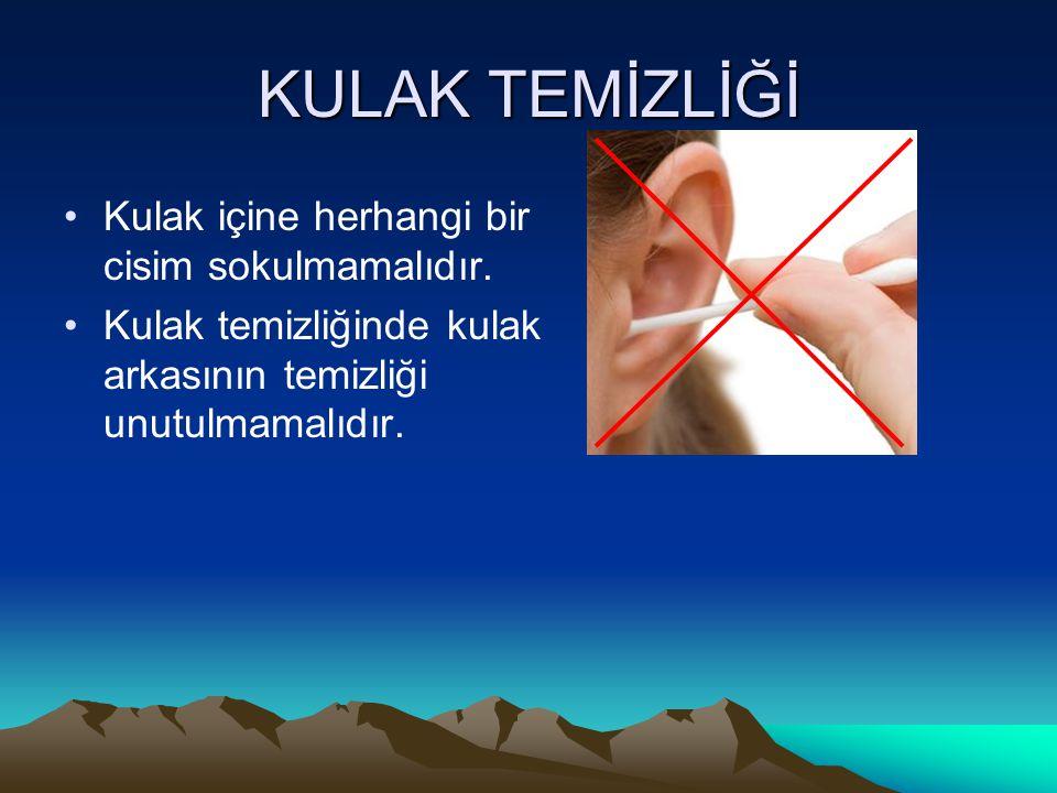 KULAK TEMİZLİĞİ Kulak içine herhangi bir cisim sokulmamalıdır. Kulak temizliğinde kulak arkasının temizliği unutulmamalıdır.