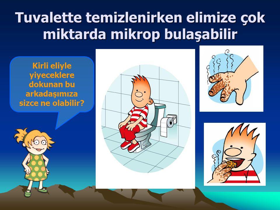 Kirli eliyle yiyeceklere dokunan bu arkadaşımıza sizce ne olabilir? Tuvalette temizlenirken elimize çok miktarda mikrop bulaşabilir