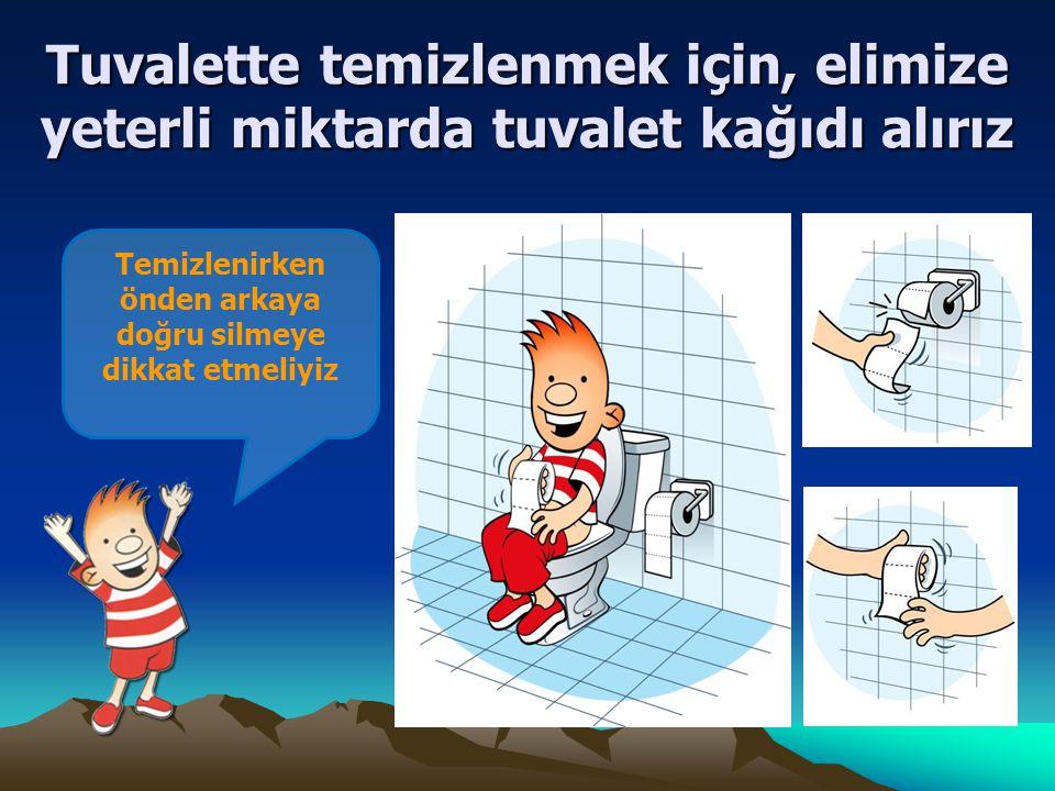Temizlenirken önden arkaya doğru silmeye dikkat etmeliyiz Tuvalette temizlenmek için, elimize yeterli miktarda tuvalet kağıdı alırız