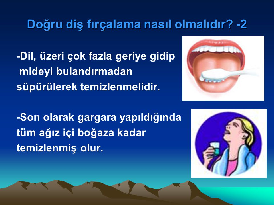Doğru diş fırçalama nasıl olmalıdır? -2 -Dil, üzeri çok fazla geriye gidip mideyi bulandırmadan süpürülerek temizlenmelidir. -Son olarak gargara yapıl