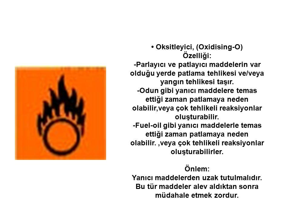 Oksitleyici, (Oxidising-O) Özelliği: -Parlayıcı ve patlayıcı maddelerin var olduğu yerde patlama tehlikesi ve/veya yangın tehlikesi taşır. -Odun gibi