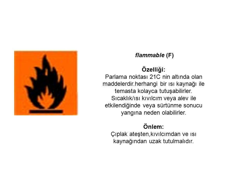 flammable (F) Özelliği: Parlama noktası 21C nin altında olan maddelerdir.herhangi bir ısı kaynağı ile temasta kolayca tutuşabilirler. Sıcaklık/ısı kıv