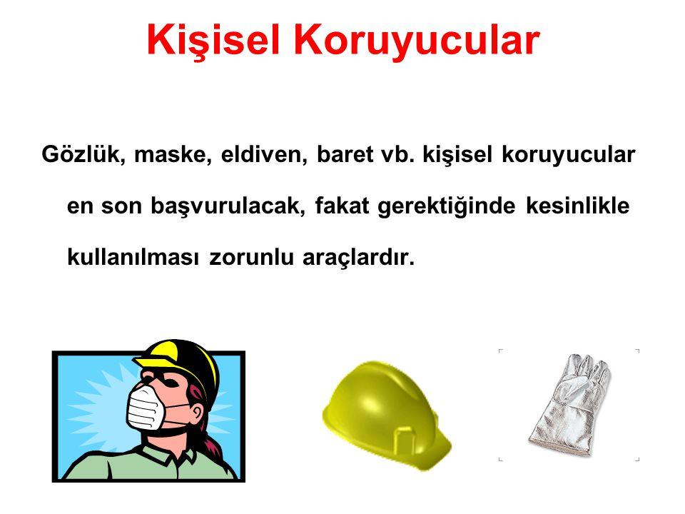 Kişisel Koruyucular Gözlük, maske, eldiven, baret vb. kişisel koruyucular en son başvurulacak, fakat gerektiğinde kesinlikle kullanılması zorunlu araç