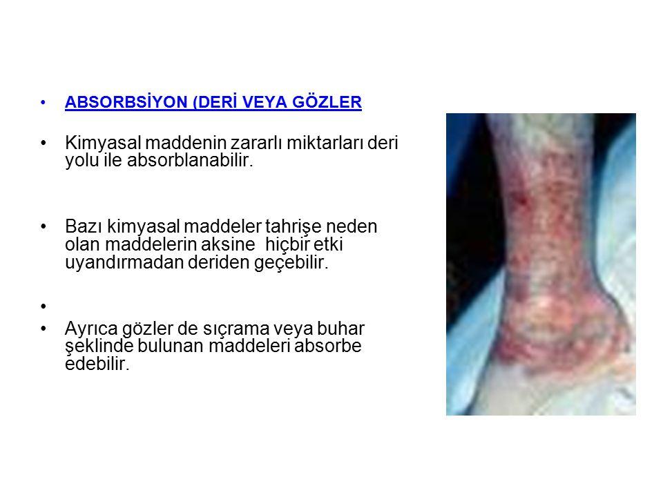 ABSORBSİYON (DERİ VEYA GÖZLER Kimyasal maddenin zararlı miktarları deri yolu ile absorblanabilir. Bazı kimyasal maddeler tahrişe neden olan maddelerin