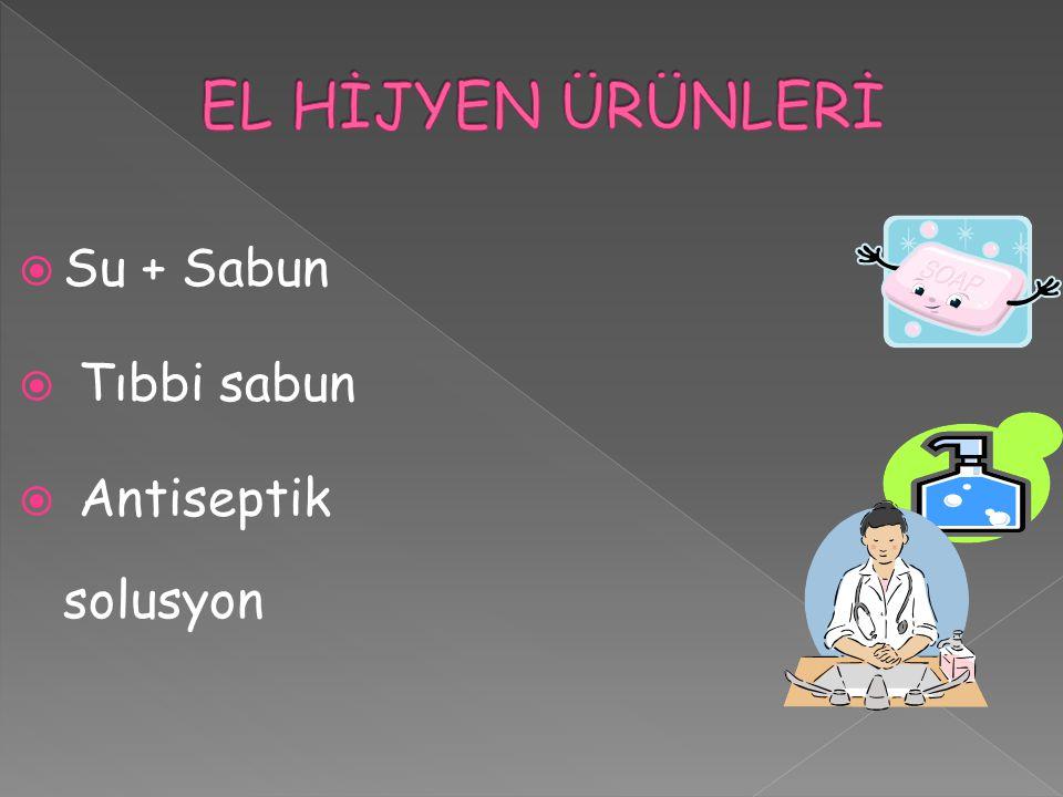  Su + Sabun  Tıbbi sabun  Antiseptik solusyon