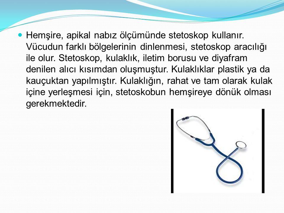Hemşire, apikal nabız ölçümünde stetoskop kullanır. Vücudun farklı bölgelerinin dinlenmesi, stetoskop aracılığı ile olur. Stetoskop, kulaklık, iletim