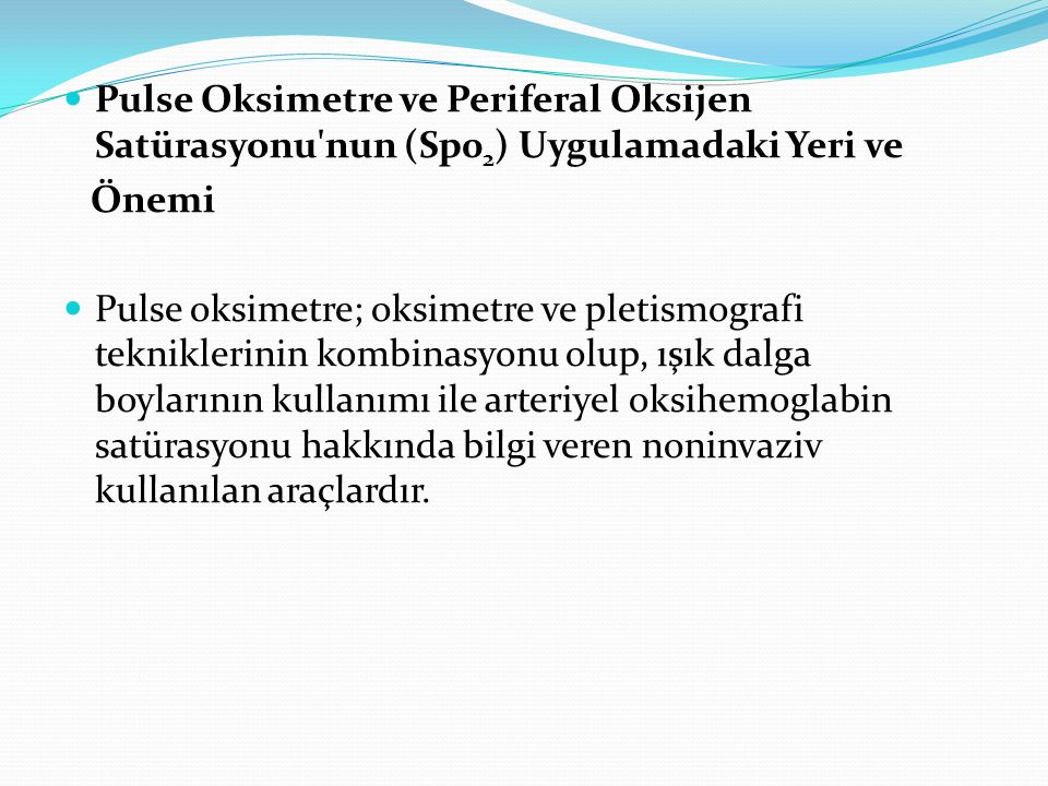 Pulse Oksimetre ve Periferal Oksijen Satürasyonu'nun (Sp0 2 ) Uygulamadaki Yeri ve Önemi Pulse oksimetre; oksimetre ve pletismografi tekniklerinin kom