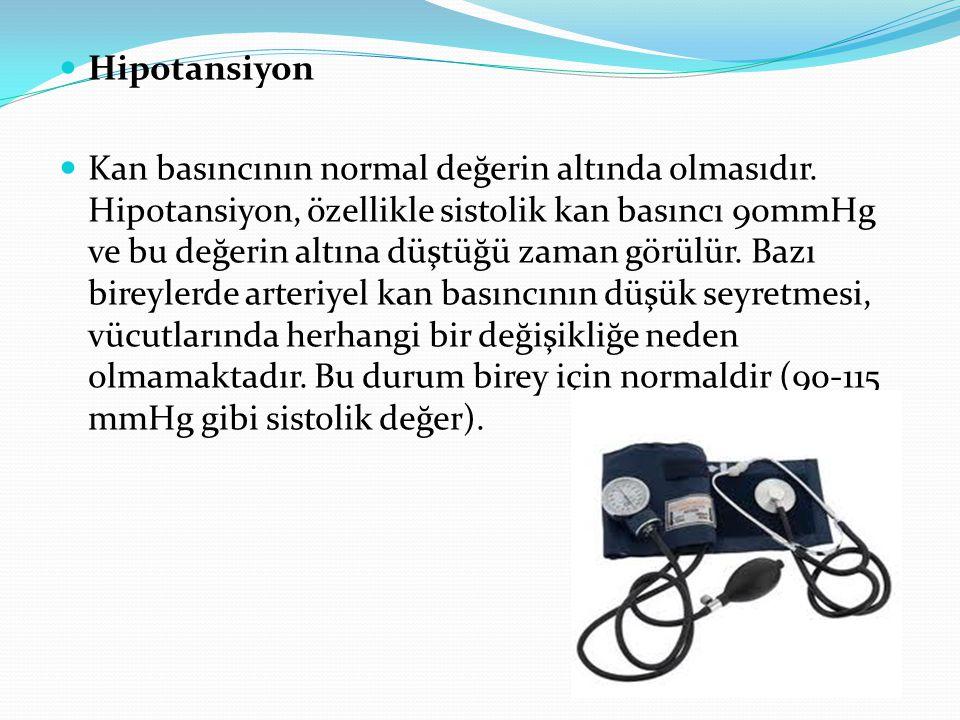 Hipotansiyon Kan basıncının normal değerin altında olmasıdır. Hipotansiyon, özellikle sistolik kan basıncı 90mmHg ve bu değerin altına düştüğü zaman g