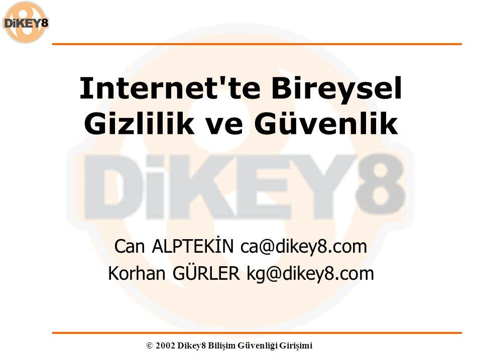 © 2002 Dikey8 Bilişim Güvenliği Girişimi Internet te Bireysel Gizlilik ve Güvenlik Can ALPTEKİN ca@dikey8.com Korhan GÜRLER kg@dikey8.com