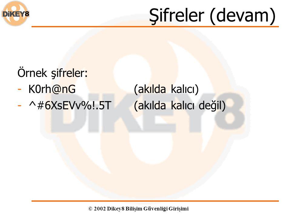 © 2002 Dikey8 Bilişim Güvenliği Girişimi Şifreler (devam) Örnek şifreler: -K0rh@nG(akılda kalıcı) -^#6XsEVv%!.5T(akılda kalıcı değil)
