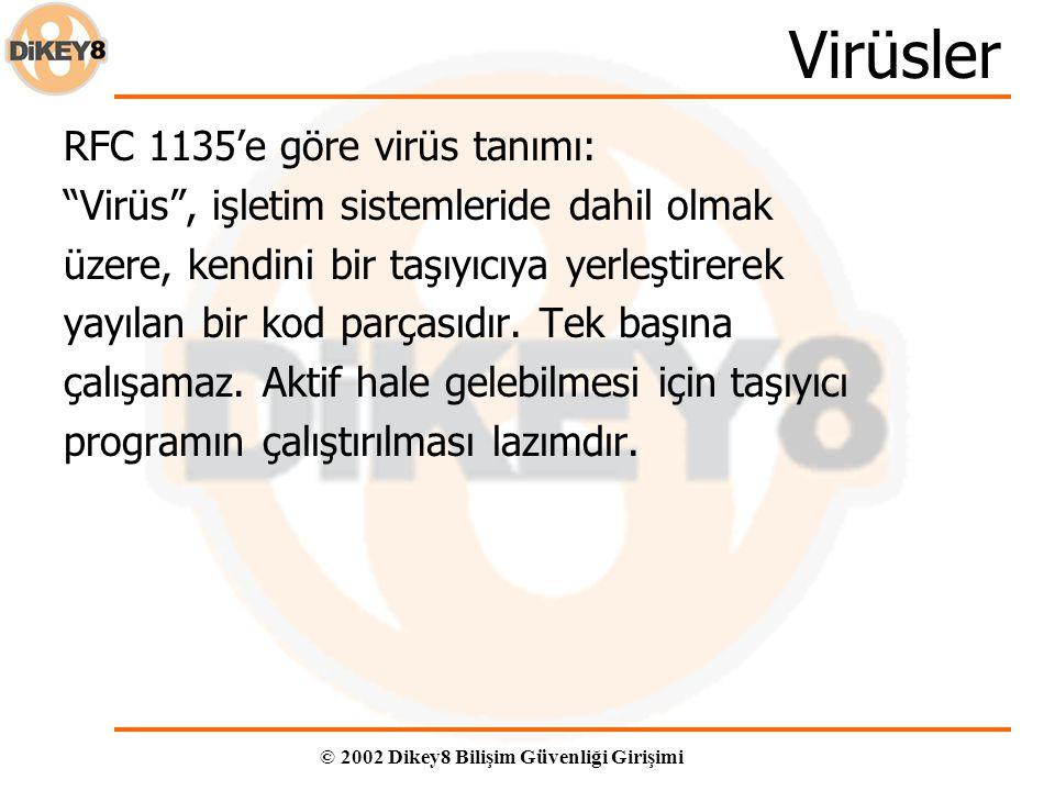 © 2002 Dikey8 Bilişim Güvenliği Girişimi Virüsler RFC 1135'e göre virüs tanımı: Virüs , işletim sistemleride dahil olmak üzere, kendini bir taşıyıcıya yerleştirerek yayılan bir kod parçasıdır.